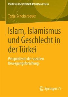 Islam, Islamismus und Geschlecht in der Türkei - Scheiterbauer, Tanja