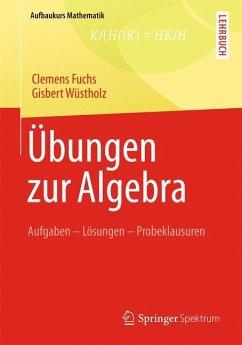 Übungen zur Algebra - Fuchs, Clemens;Wüstholz, Gisbert