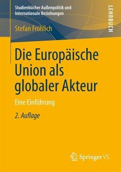 Die Europäische Union als globaler Akteur - Fröhlich, Stefan