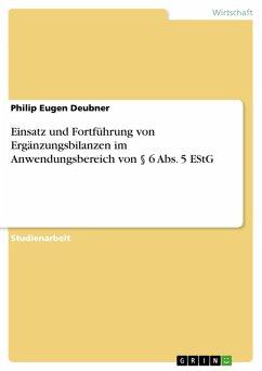 Einsatz und Fortführung von Ergänzungsbilanzen im Anwendungsbereich von § 6 Abs. 5 EStG (eBook, PDF)