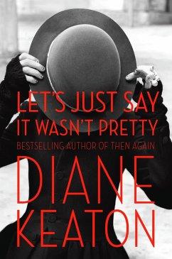 Let's Just Say It Wasn't Pretty - Keaton, Diane