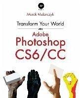 Transform Your World with Adobe Photoshop Cs6/CC - Mularczyk, Marek