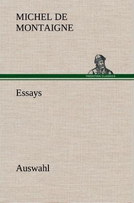 michel montaigne essays 3 – no domínio da educação, deve-se respeitar a personalidade da criança esta última tese chama atenção, já que para montaigne deve-se formar um.