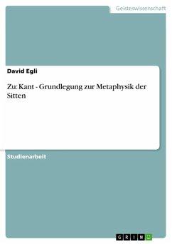 Zu: Kant - Grundlegung zur Metaphysik der Sitten (eBook, ePUB)