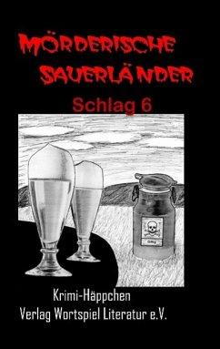 Mörderische Sauerländer - Schlag 6 - Kallweit, Frank; Baumeister, Uta; Spieckermann, Ulrike; Schumann, Gabi