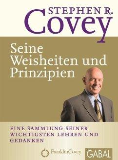 Stephen R. Covey - Seine Weisheiten und Prinzipien (eBook, PDF) - Covey, Stephen R.