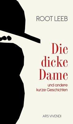Die dicke Dame und andere kurze Geschichten (eBook) (eBook, ePUB) - Leeb, Root