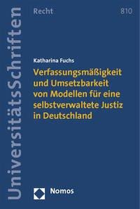Verfassungsmäßigkeit und Umsetzbarkeit von Modellen für eine selbstverwaltete Justiz in Deutschland