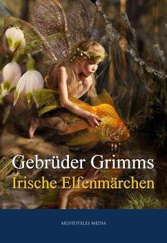 Grimms Irische Elfenmärchen (eBook, ePUB)