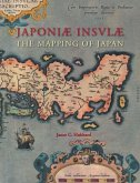 Japoniæ Insulæ the Mapping of Japan: A Historical Introduction and Cartobibliography of European Printed Maps of Japan Before 1800