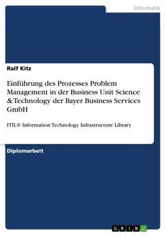 Information Technology Infrastructure Library (ITIL®): Einführung des Prozesses Problem Management in der Business Unit Science & Technology der Bayer Business Services GmbH (eBook, ePUB) - Kitz, Ralf