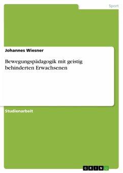 Bewegungspädagogik mit geistig behinderten Erwachsenen (eBook, ePUB) - Wiesner, Johannes