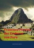 Francisco Pizarro, der Eroberer von Peru (eBook, ePUB)