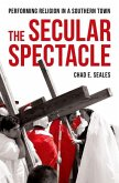 The Secular Spectacle: Performing Religion in a Southern Town