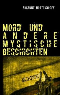 Mord und andere mystische Geschichten - Hottendorff, Susanne