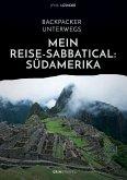 Backpacker unterwegs: Mein Reise-Sabbatical. Südamerika