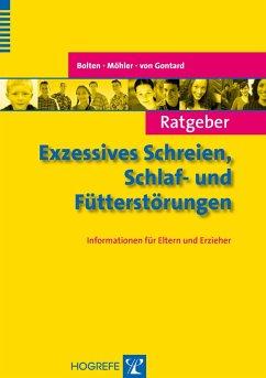 Ratgeber Exzessives Schreien, Schlaf- und Fütterstörungen (eBook, ePUB) - Bolten, Margarete; Gontard, Alexander Von; Möhler, Eva