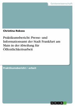 Praktikumsbericht: Presse- und Informationsamt der Stadt Frankfurt am Main in der Abteilung für Öffentlichkeitsarbeit