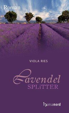 Lavendelsplitter (eBook, ePUB) - Ries, Viola