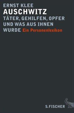 Auschwitz - Täter, Gehilfen, Opfer und was aus ihnen wurde (eBook, ePUB) - Klee, Ernst