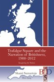 Trafalgar Square and the Narration of Britishness, 1900-2012
