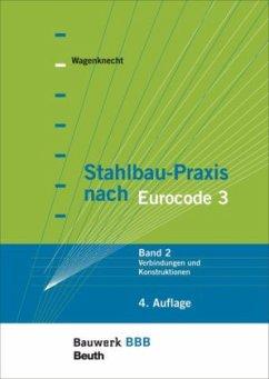 Verbindungen und Konstruktionen / Stahlbau-Praxis nach Eurocode 3 2 - Wagenknecht, Gerd