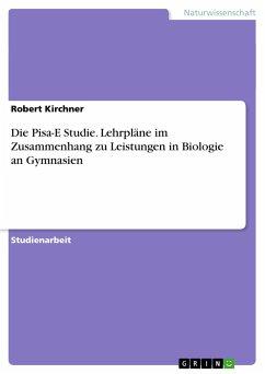 Die Pisa-E Studie. Lehrpläne im Zusammenhang zu Leistungen in Biologie an Gymnasien - Kirchner, Robert
