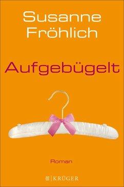 Aufgebügelt (eBook, ePUB) - Fröhlich, Susanne