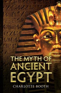 The Myth of Ancient Egypt - Booth, Charlotte