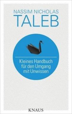 Kleines Handbuch für den Umgang mit Unwissen - Taleb, Nassim Nicholas