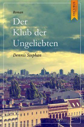 """Dennis Stephan """"Der Klub der Ungeliebten"""""""