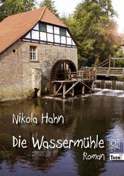 Die Wassermühle (eBook, ePUB) - Hahn, Nikola