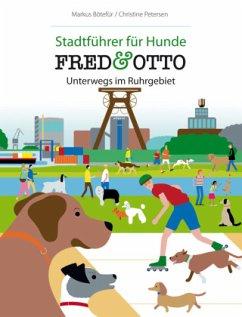 FRED & OTTO, Unterwegs im Ruhrgebiet - Bötefür, Markus; Petersen, Christine