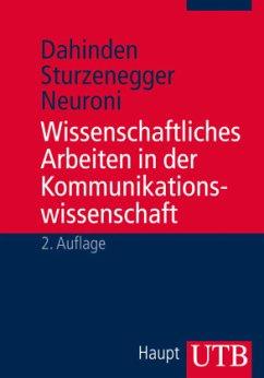Wissenschaftliches Arbeiten in der Kommunikationswissenschaft - Dahinden, Urs; Sturzenegger, Sabina; Neuroni, Alessia C.