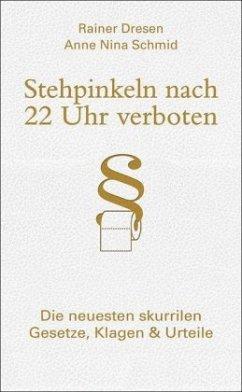 Stehpinkeln nach 22 Uhr verboten - Dresen, Rainer; Schmid, Anne N.
