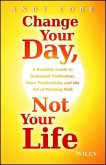 Change Your Day, Not Your Life: A Realistic Guide to Sustained Motivation, More Productivity, and the Art of Working Well