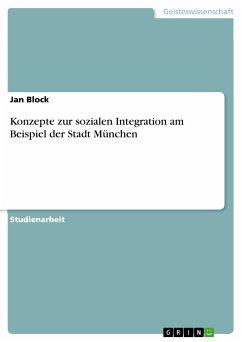 Konzepte zur sozialen Integration am Beispiel der Stadt München