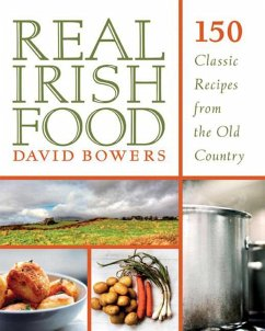 Real Irish Food: 150 Classic Recipes from the Old Country - Bowers, David
