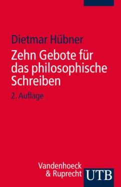 Zehn Gebote für das philosophische Schreiben - Hübner, Dietmar