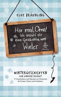 Hör mal, Oma! Ich erzähle Dir eine Geschichte vom Winter (eBook, ePUB) - Bräunling, Elke