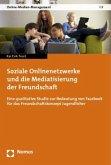 Soziale Onlinenetzwerke und die Mediatisierung der Freundschaft