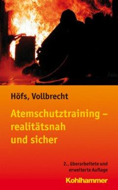 Atemschutztraining - realitätsnah und sicher - Höfs, Tobias E.; Vollbrecht, Torsten