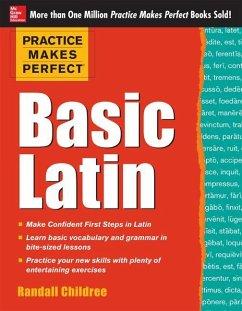 Practice Makes Perfect Basic Latin - Childree, Randall