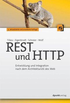 REST und HTTP - Tilkov, Stefan; Eigenbrodt, Martin; Schreier, Silvia; Wolf, Oliver