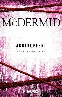 Abgekupfert (eBook, ePUB) - McDermid, Val