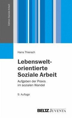 Lebensweltorientierte Soziale Arbeit - Thiersch, Hans