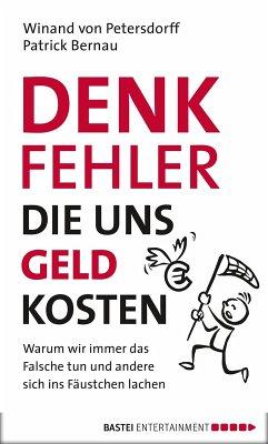 DENKFEHLER, die uns Geld kosten (eBook, ePUB) - Petersdorff, Winand von; Bernau, Patrick