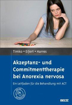 Akzeptanz- und Commitmenttherapie bei Anorexia nervosa (eBook, PDF) - Timko, C. Alix; Eifert, Georg; Harres, Annette