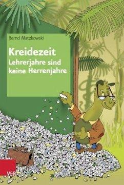 Kreidezeit - Lehrerjahre sind keine Herrenjahre - Matzkowski, Bernd