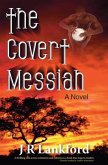The Covert Messiah (the Jesus Thief Series, Book 4)